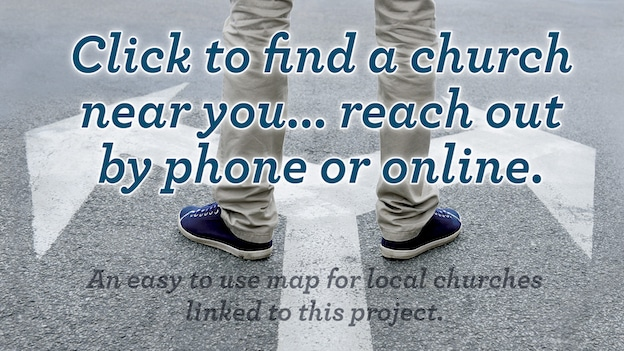 CLICK to find a church near you ... reach out by phone or online.