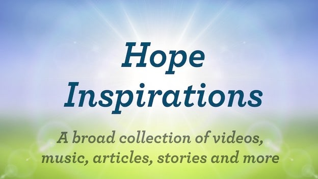 Hope Inspirations - A broad collection of videos, music, articles, stories and more